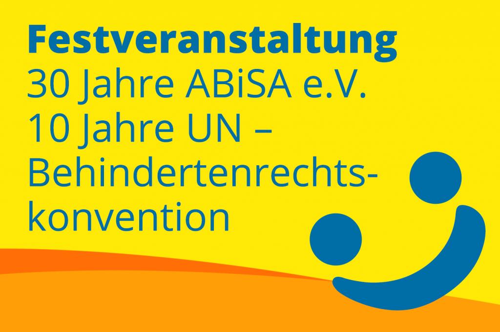 Festveranstaltung 30 Jahre ABiSA e.V. und 10 Jahre UN – Behindertenrechtskonvention am 23.03.2019